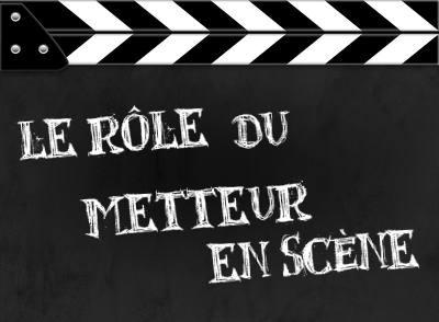 Dissertation sur le role du metteur en scene