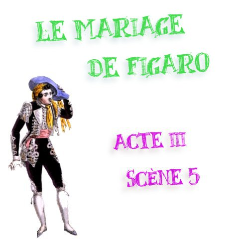 le mariage de figaro acte 3 scène 5 commentaire
