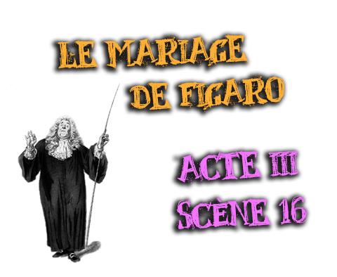 le mariage de figaro beaumarchais acte 3 scène 16